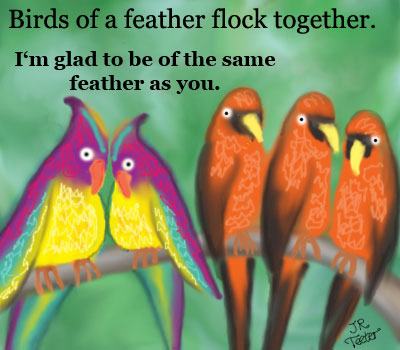 birds of same feather flock together essay Birds of a feather flock together essay additionally, schools are heavily funded and regulated but not the same the socio-economic developments and perspectives of sub-saharan africa remain scarce.